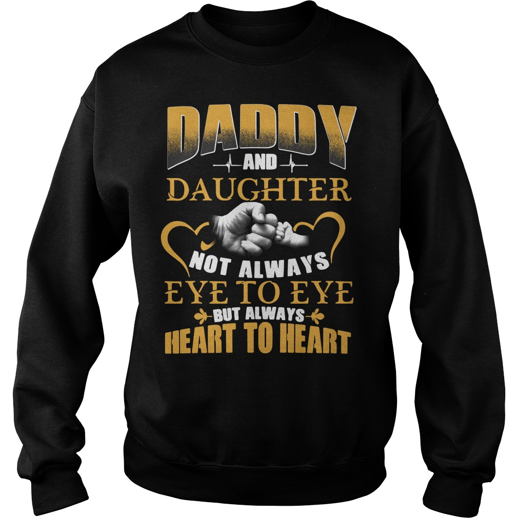 Official Daddy and daughter not always eye to eye but always heart Sweater