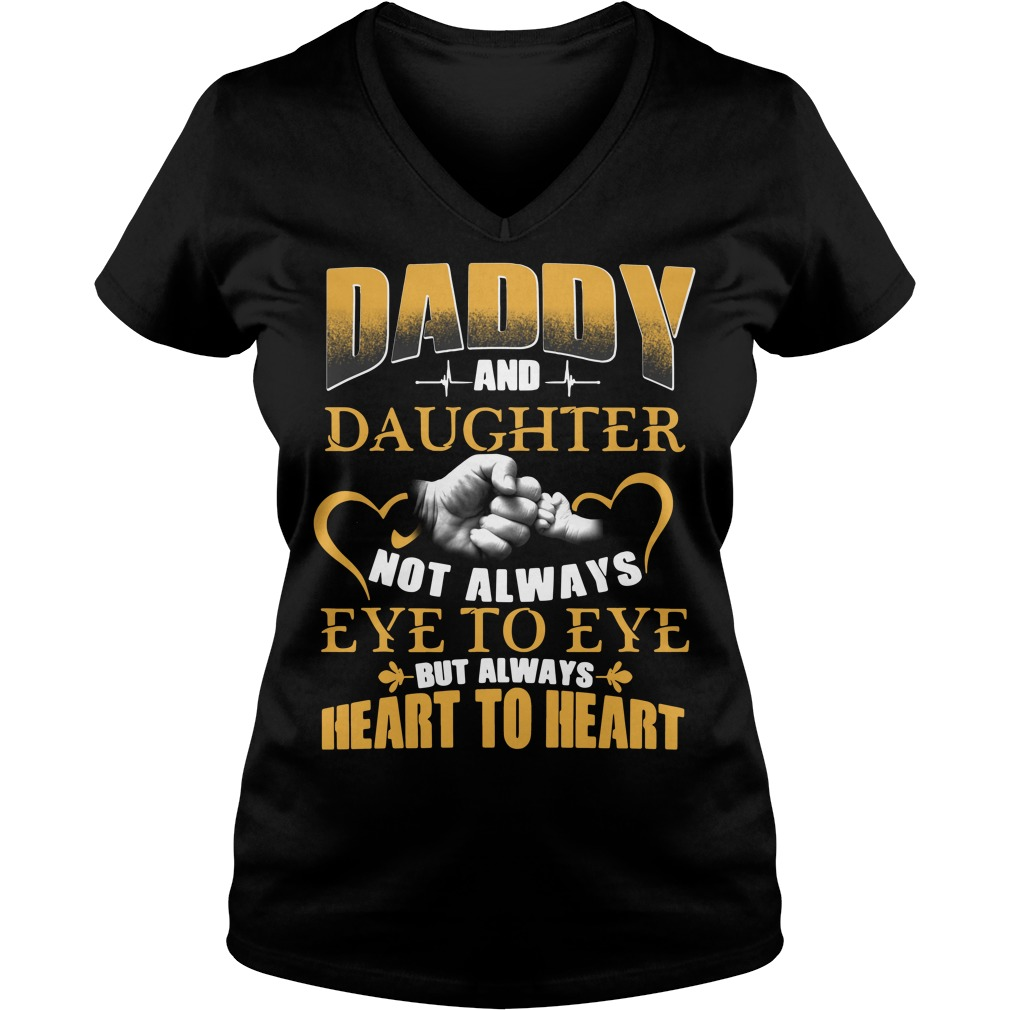 Official Daddy and daughter not always eye to eye but always heart V-neck T-shirt