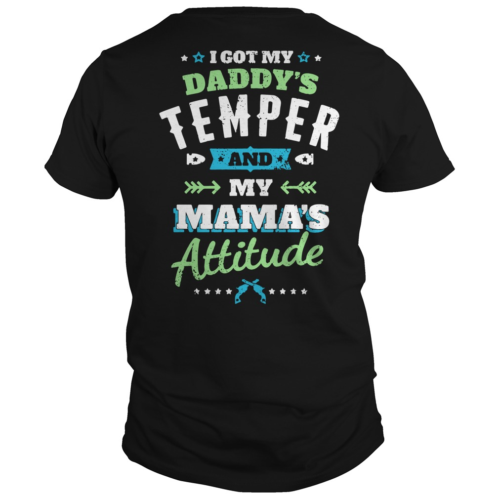 Official I got my daddy's temper and my mama's attitude Guys Shirt