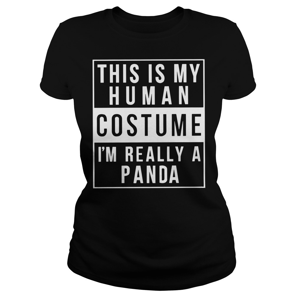 Official This is my human costume I'm really a panda Ladies Tee