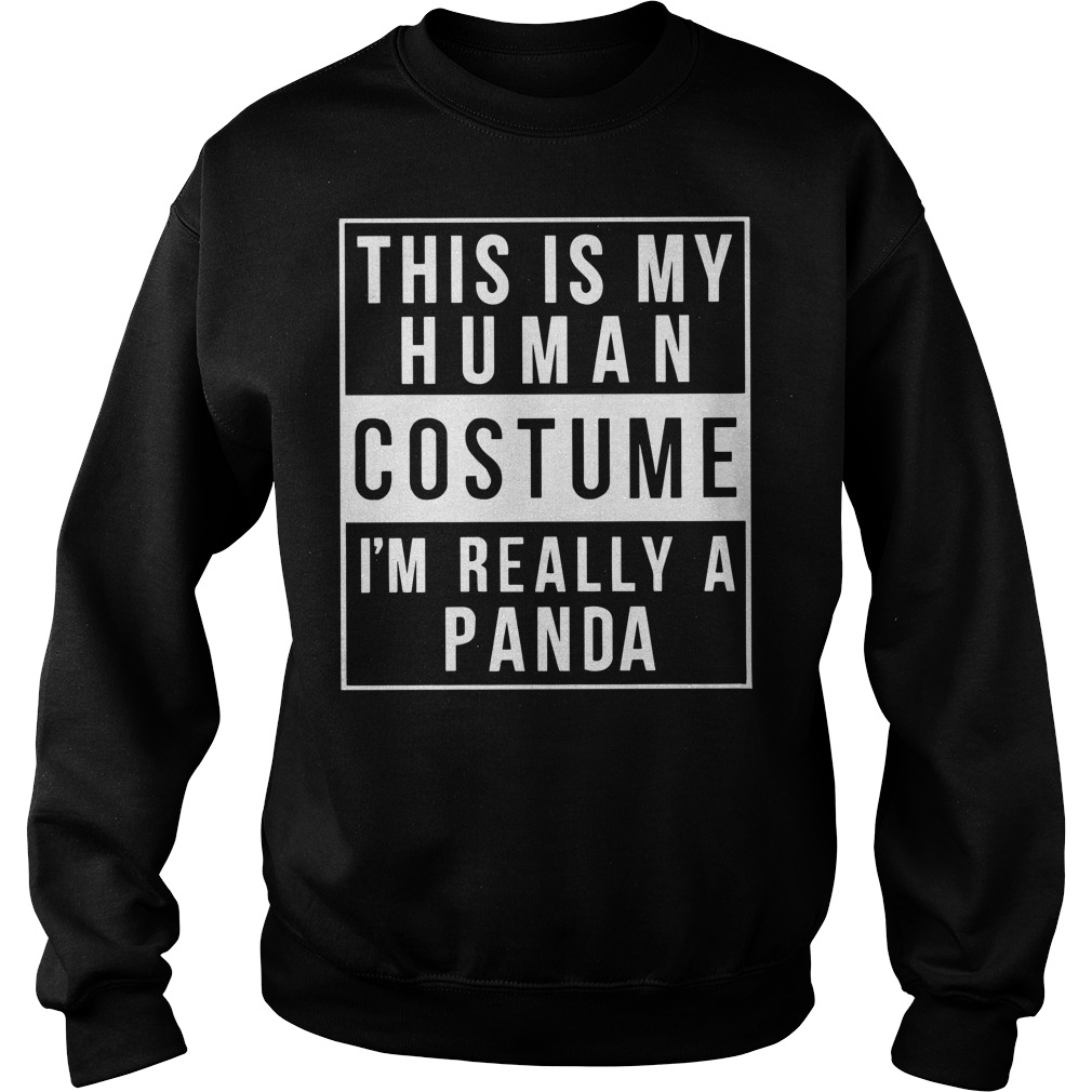 Official This is my human costume I'm really a panda Sweater