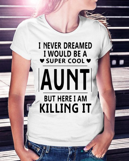 Official I never dreamed I would be a super cool aunt but here shirt