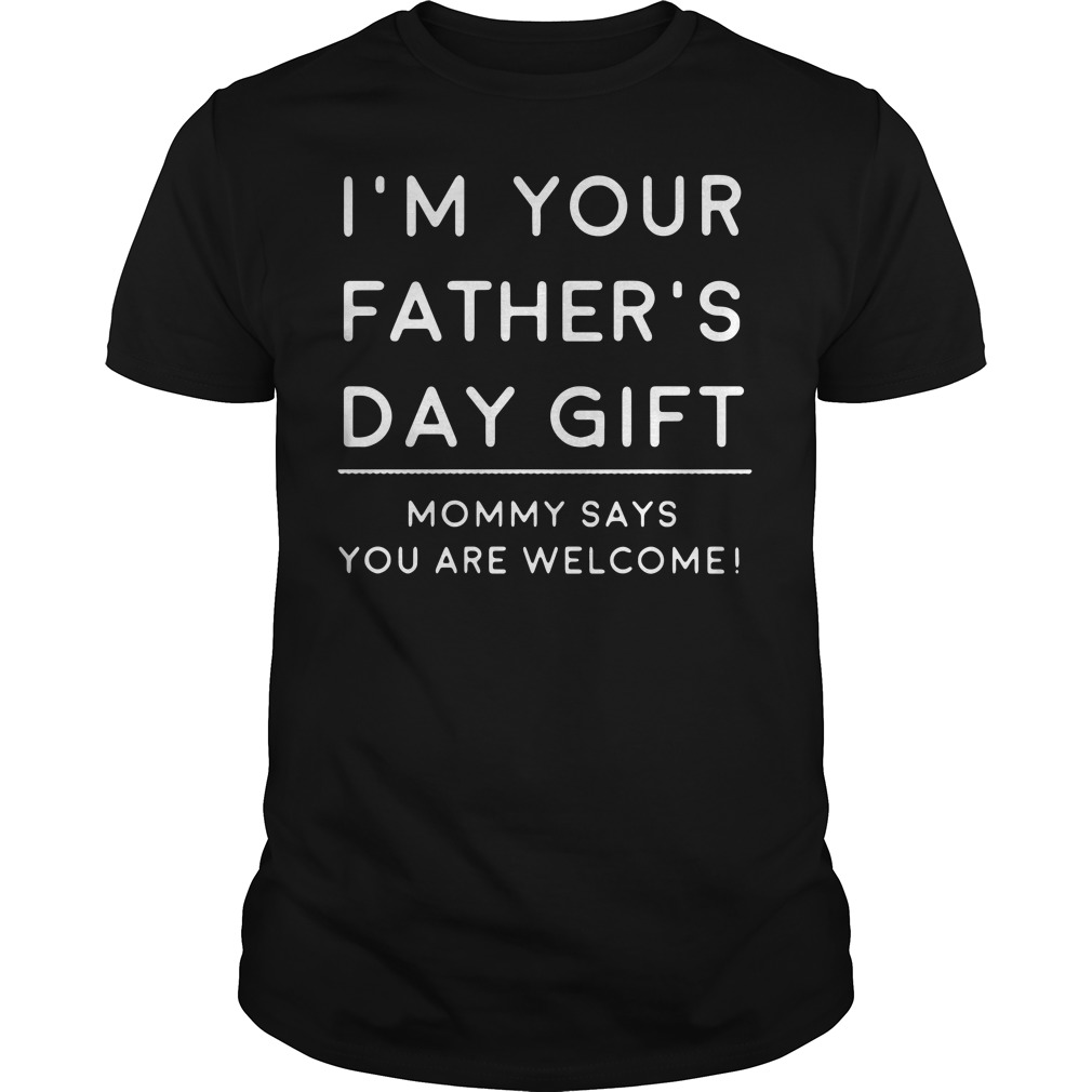 Official I'm your father's day gift mommy says you are welcome Guys Shirt