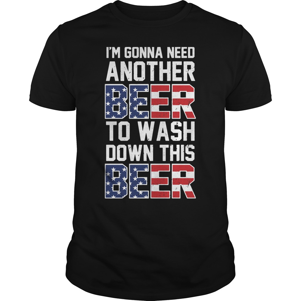 Official I'm gonna need another beer to wash down this beer Guys Shirt