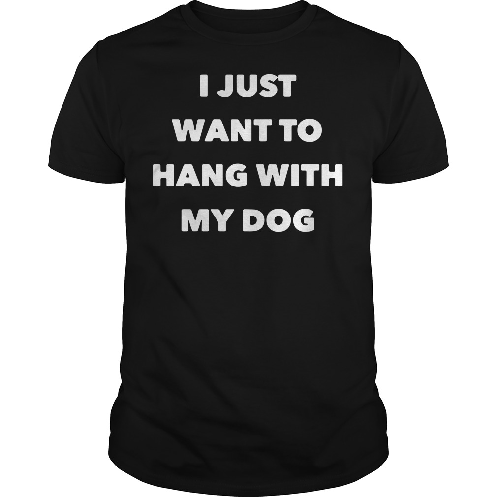 Official I just want to hang with my dog Guys Shirt