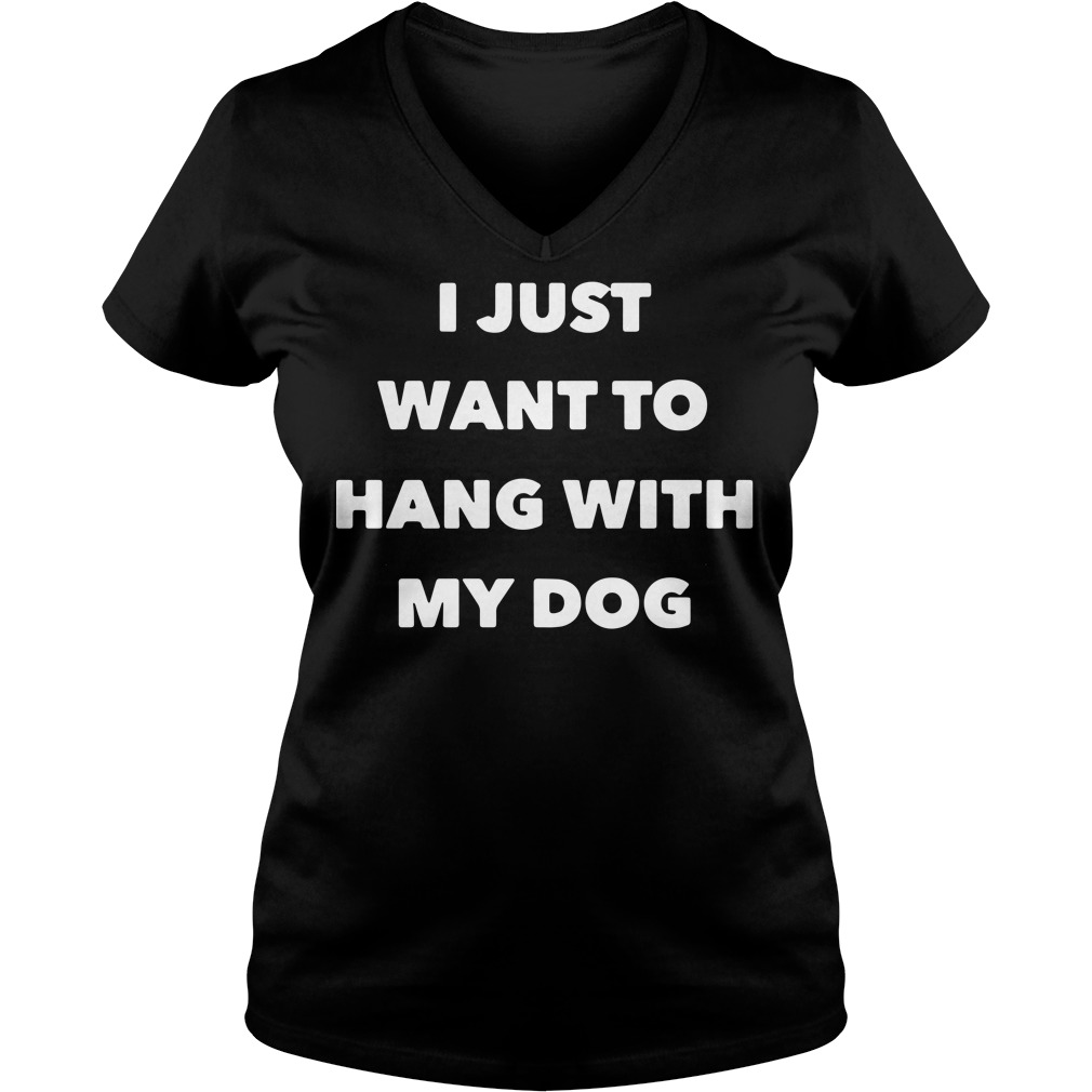 Official I just want to hang with my dog V-neck T-shirt