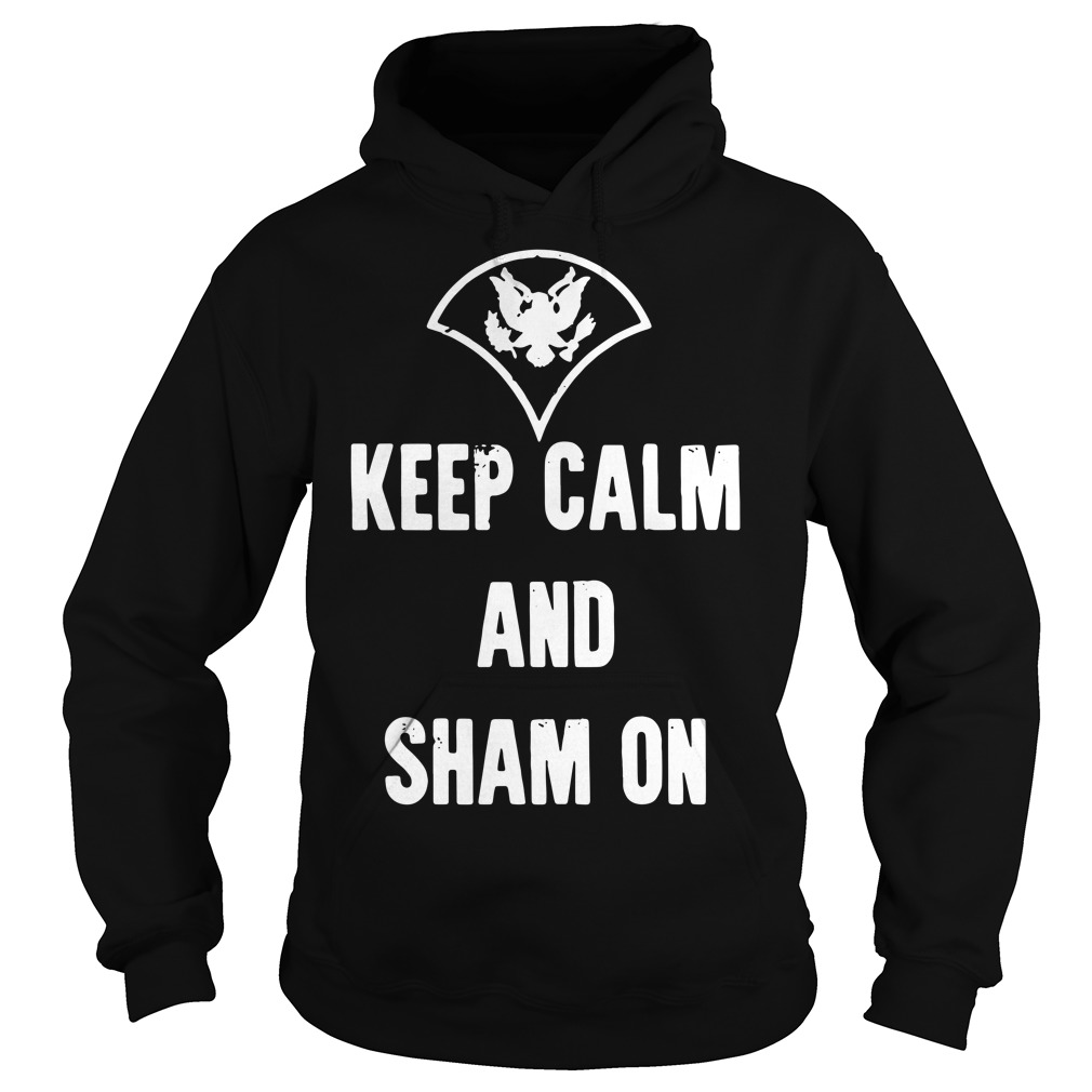 Official Keep calm and sham on Hoodie