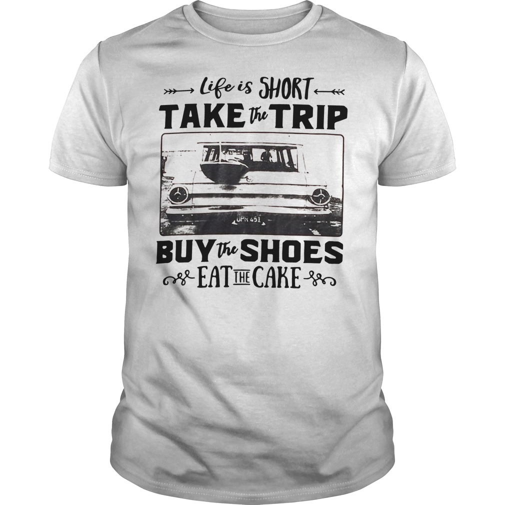 Official Life is short take the trip buy the shoes eat the cake Guys Shirt