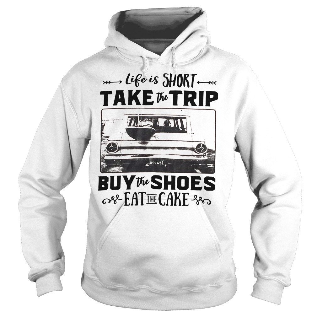Official Life is short take the trip buy the shoes eat the cake Hoodie