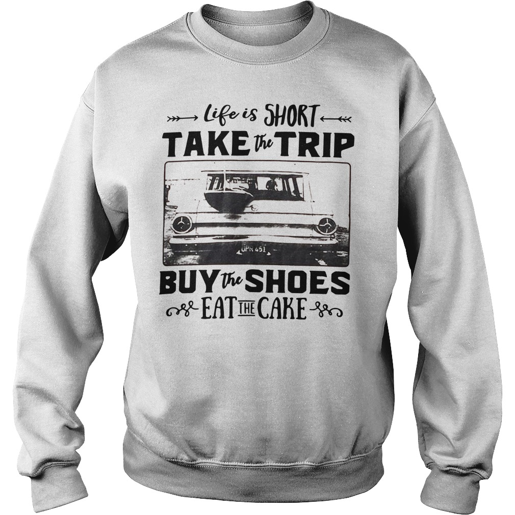 Official Life is short take the trip buy the shoes eat the cake Sweater