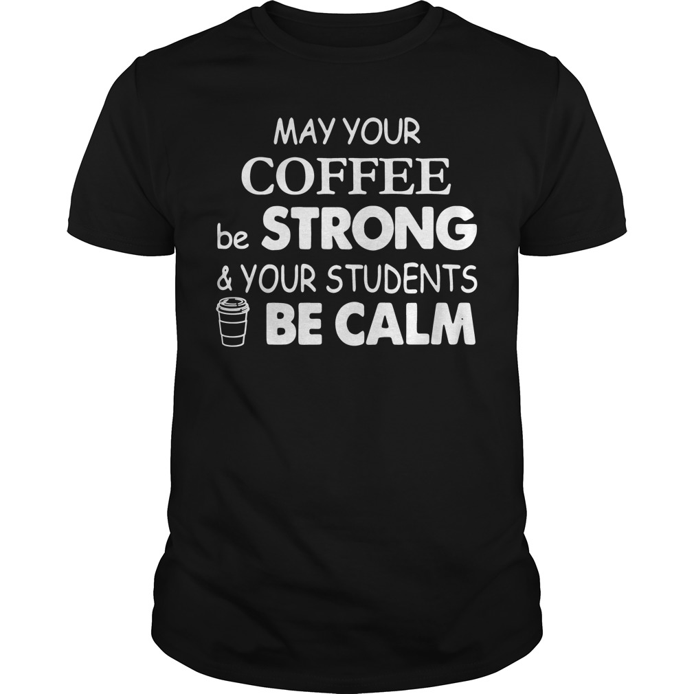 Official May your coffee be strong and your students be calm Guys Shirt