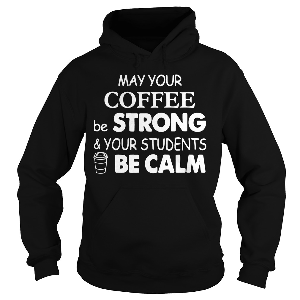 Official May your coffee be strong and your students be calm Hoodie