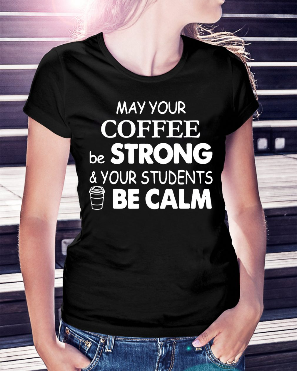Official May your coffee be strong and your students be calm shirt