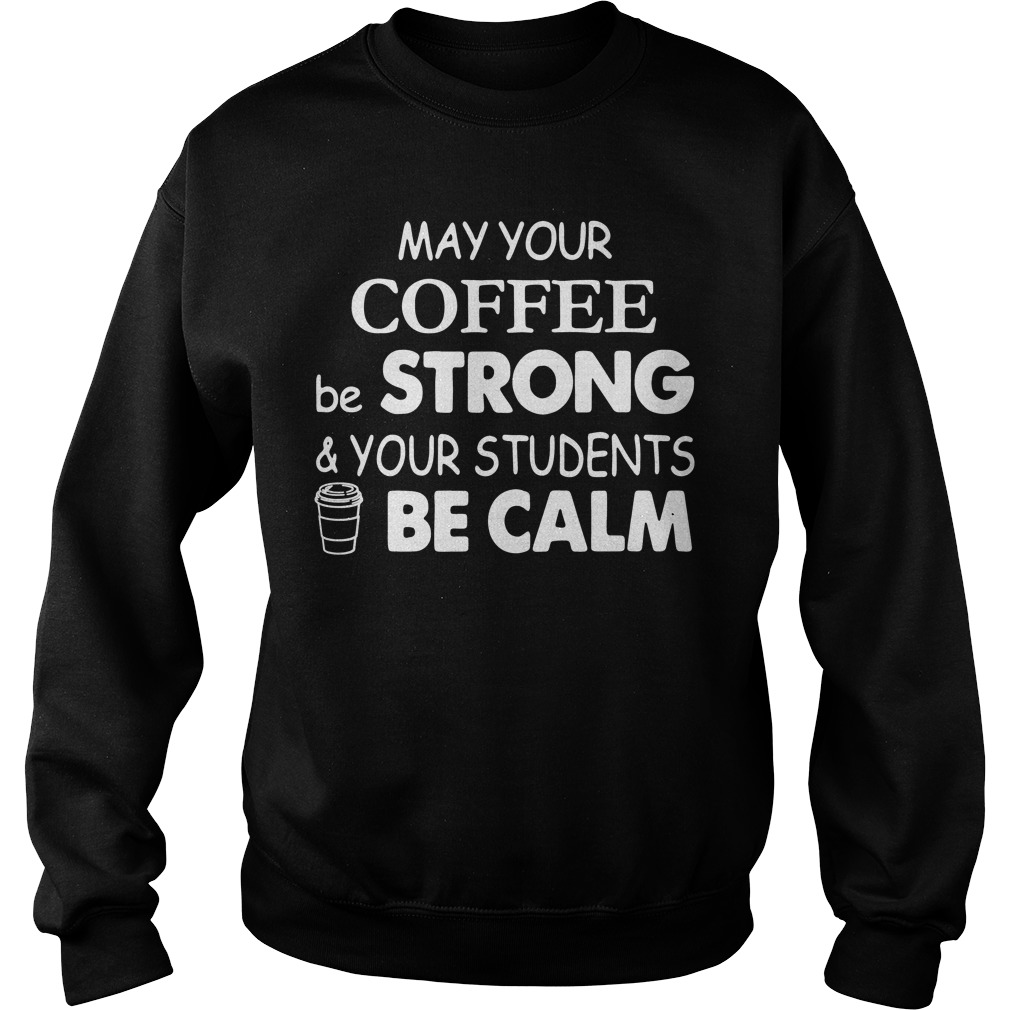Official May your coffee be strong and your students be calm Sweater