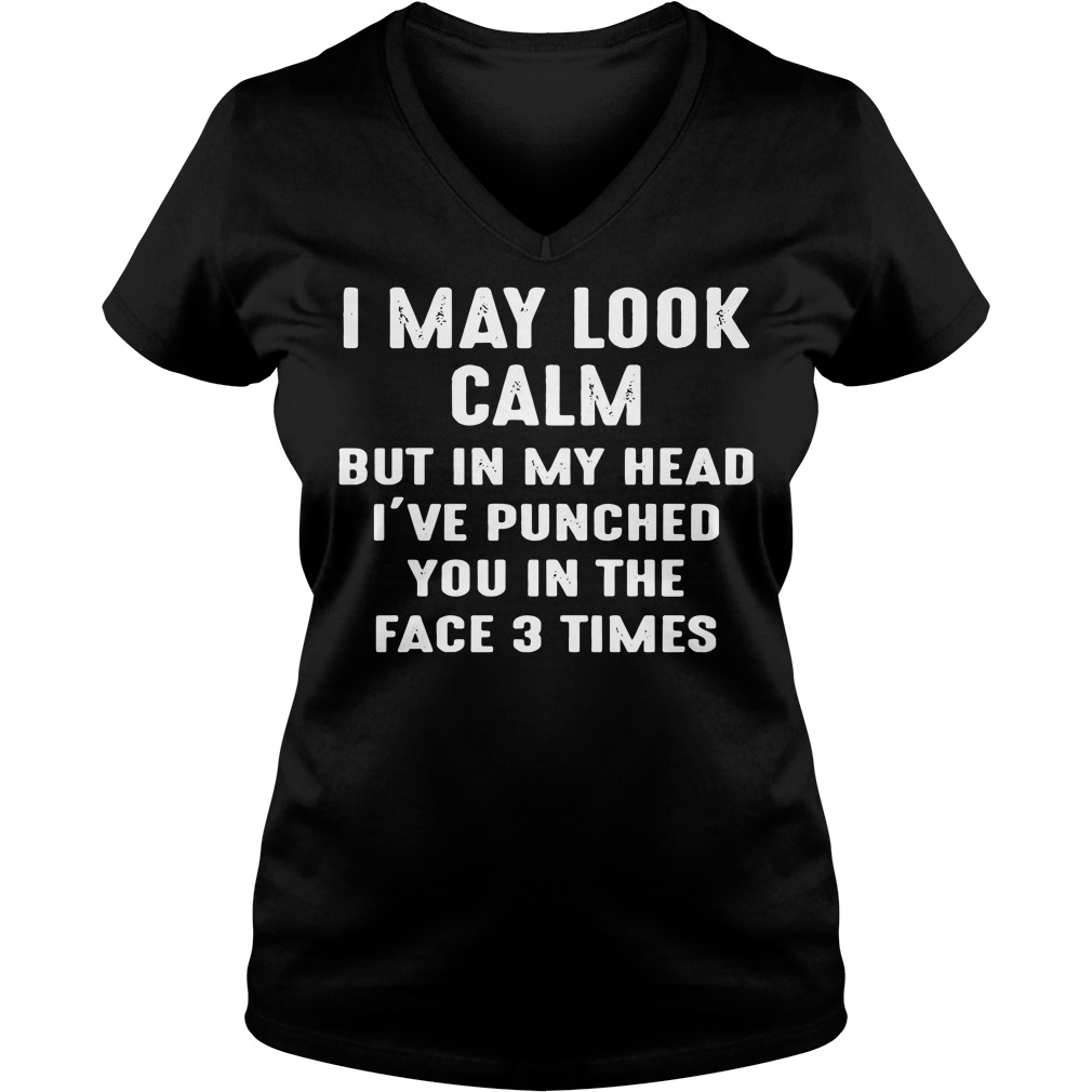 Official I may look calm but in my head I've punched you in the face V-neck T-shirt