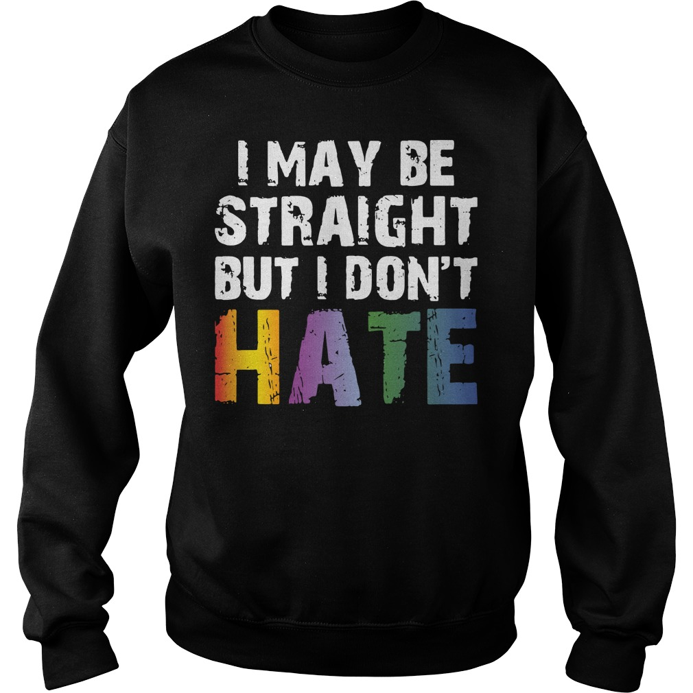 Official I may be straight but I don't hate LGBT Sweater