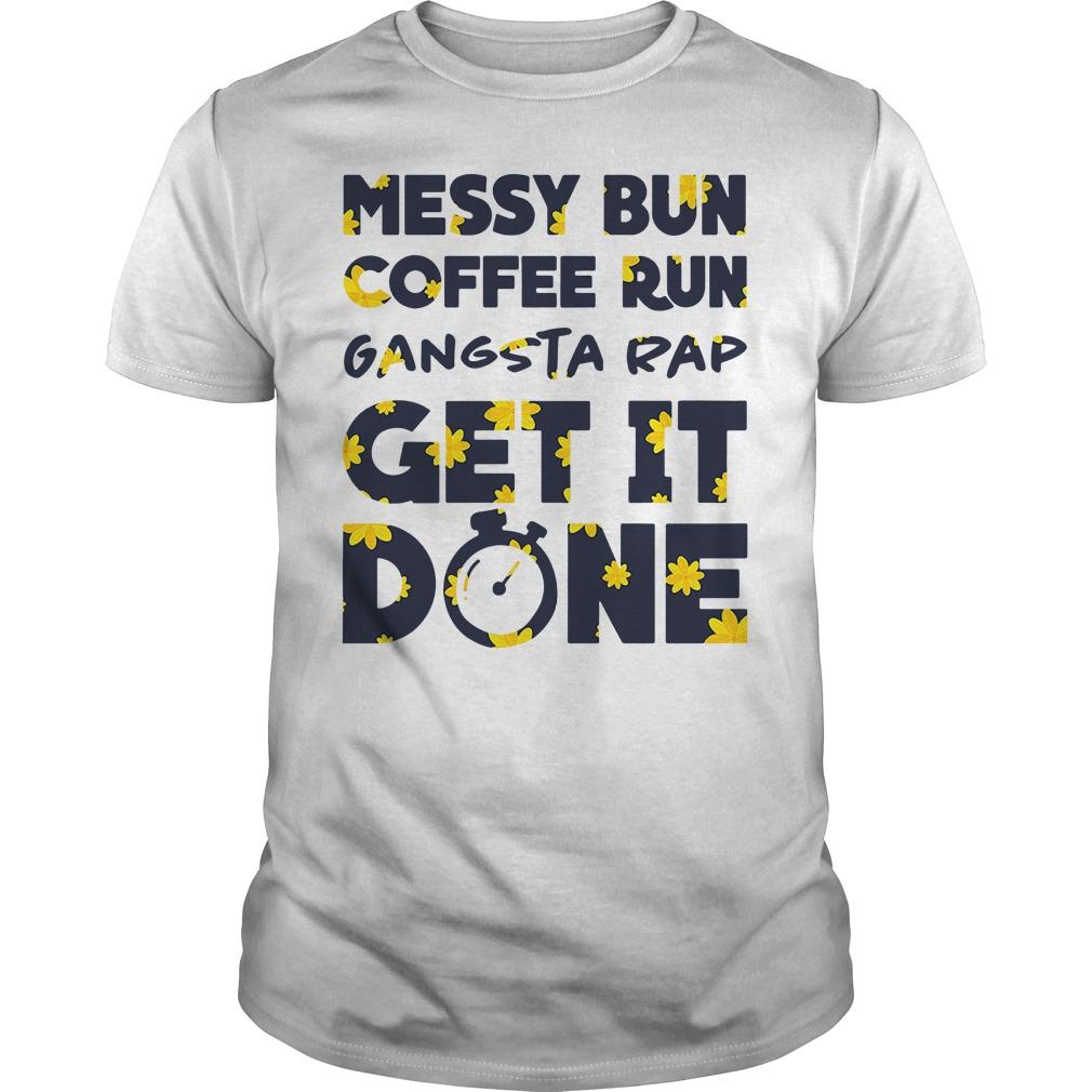 Official Messy bun coffee run gangsta rap get it done Guys Shirt