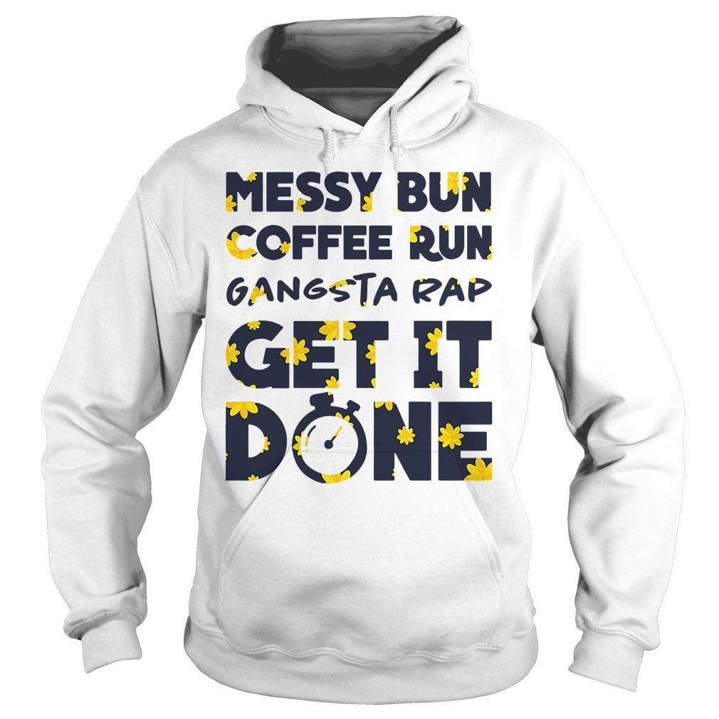 Official Messy bun coffee run gangsta rap get it done Hoodie