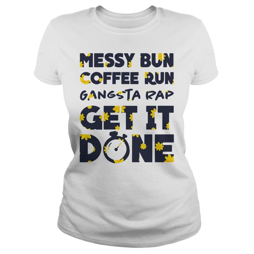 Official Messy bun coffee run gangsta rap get it done Ladies Tee