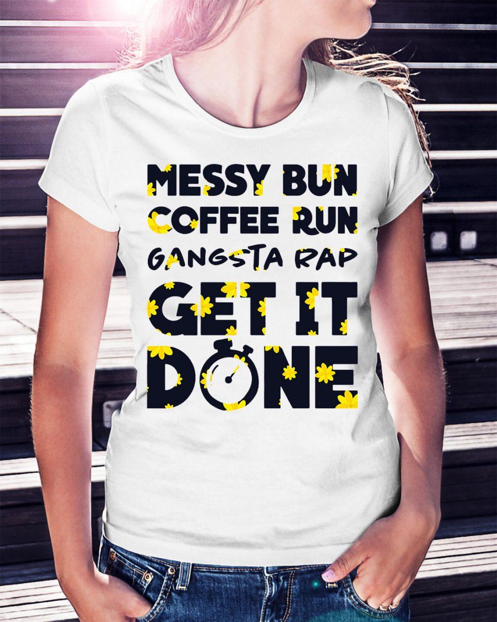 Official Messy bun coffee run gangsta rap get it done shirt