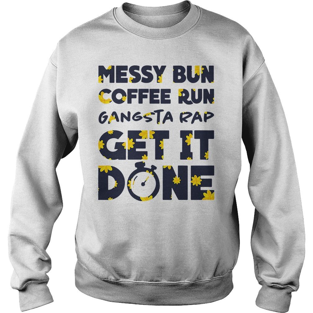 Official Messy bun coffee run gangsta rap get it done Sweater