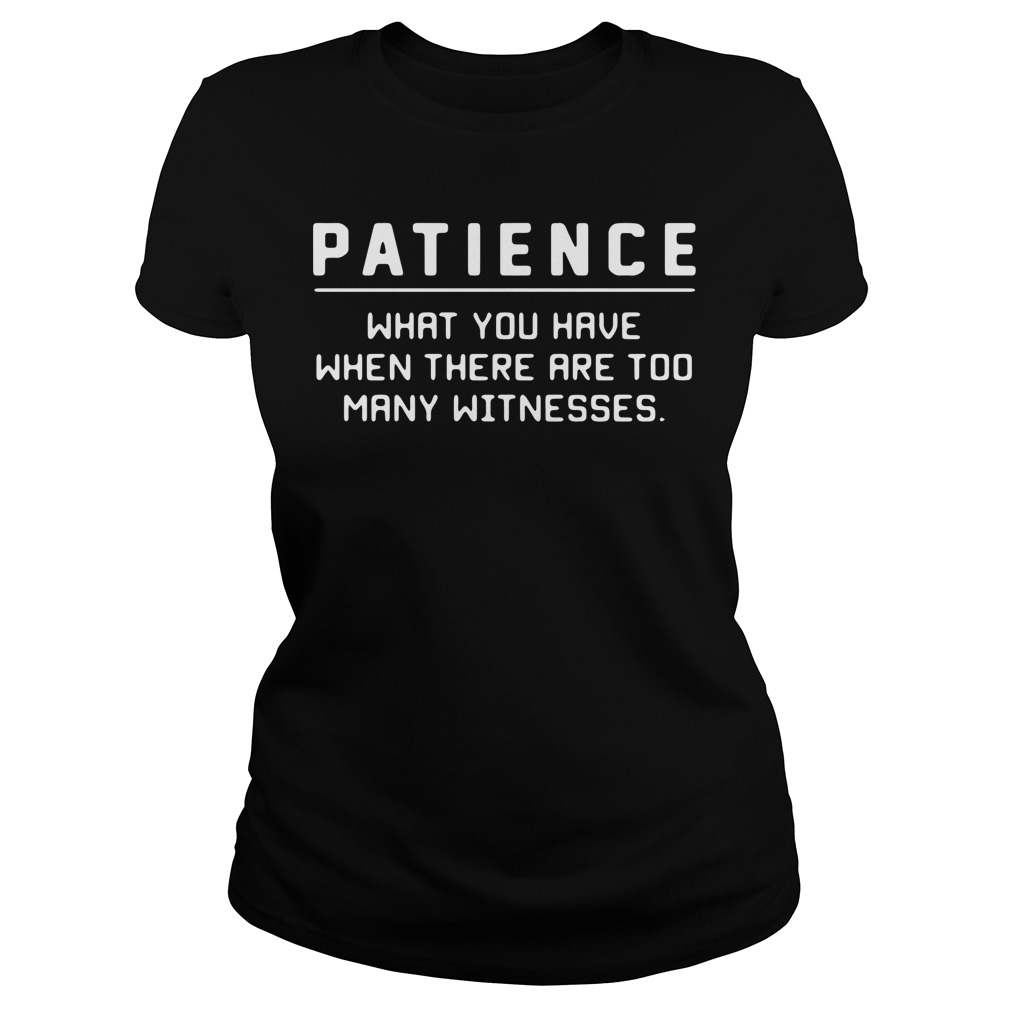 Official Patience what you have when there are too many witnesses Ladies Tee