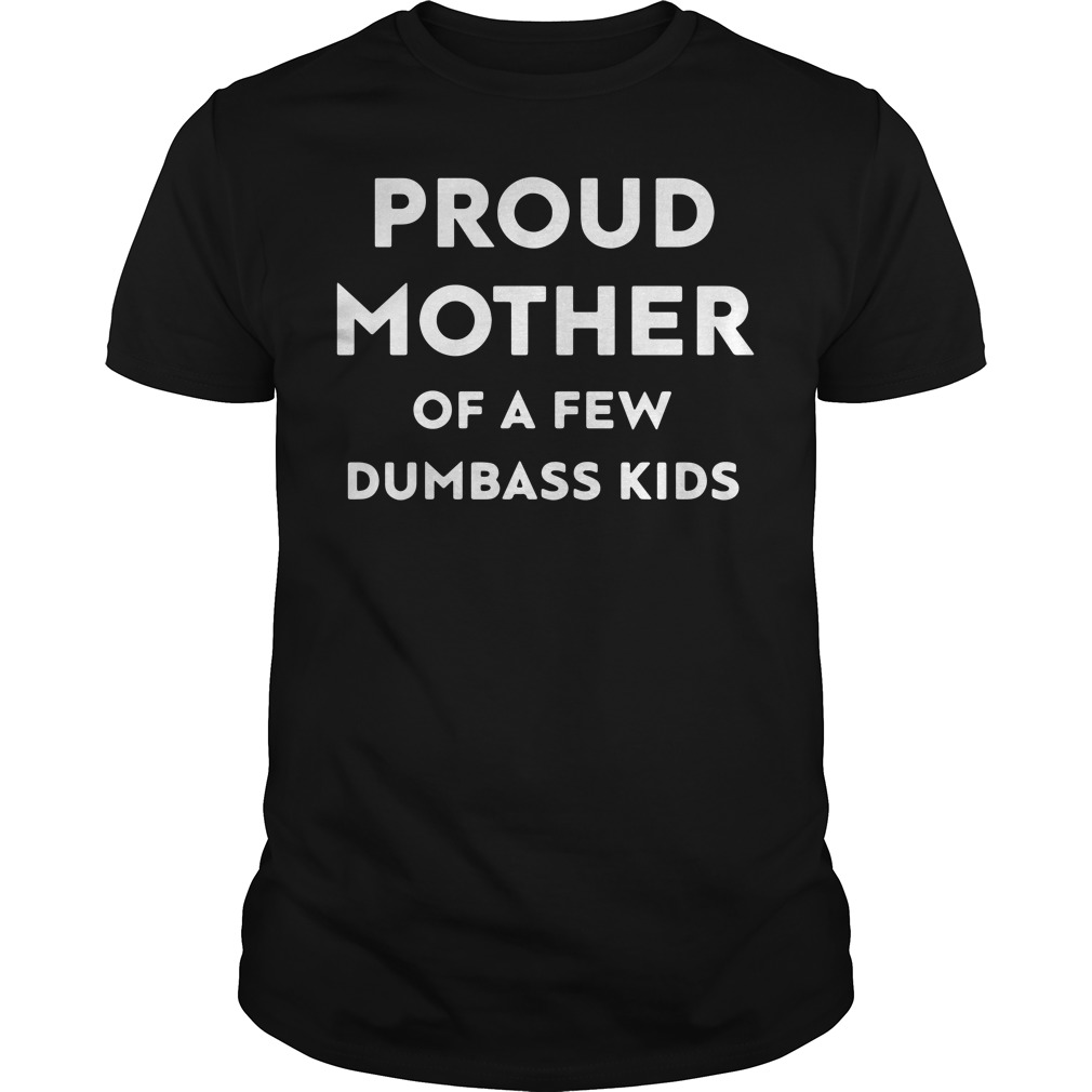Official Proud mother of a few dumbass kids Guys Shirt