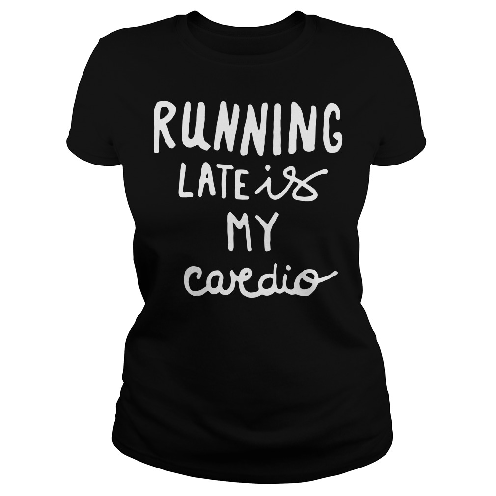 Official Running late is my cardio Ladies Tee