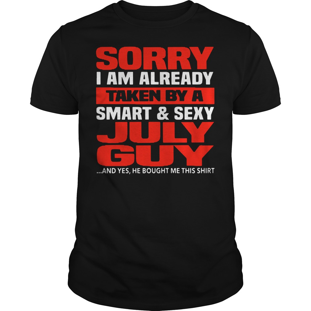 Official Sorry I am already taken by a smart and sexy July guy Guys Shirt