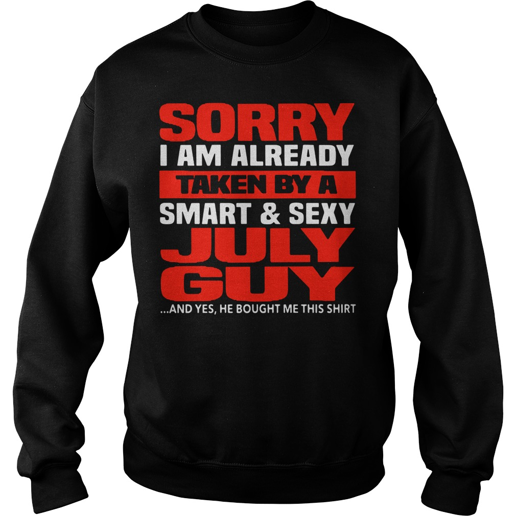 Official Sorry I am already taken by a smart and sexy July guy Sweater