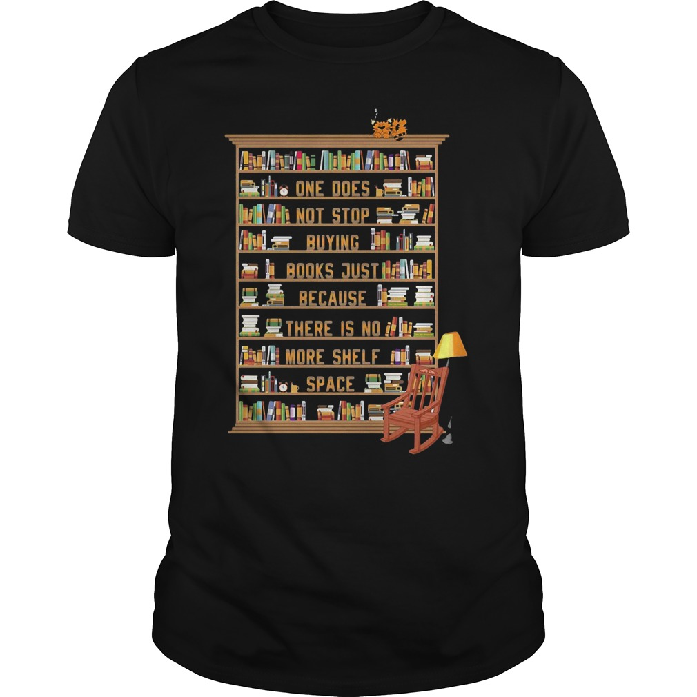 One does not stop buying books just because there is no more shelf Guys shirt