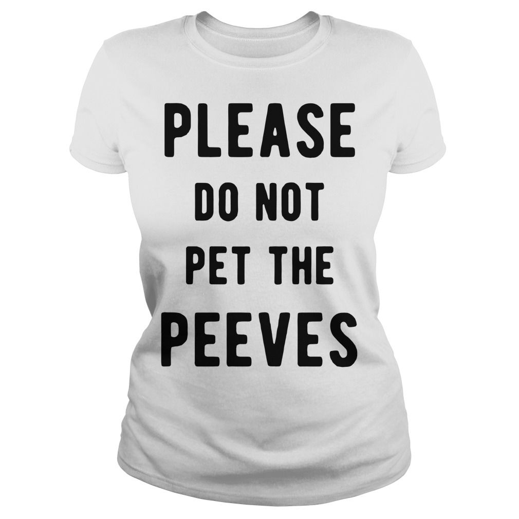 Please do not pet the peeves Ladies Tee