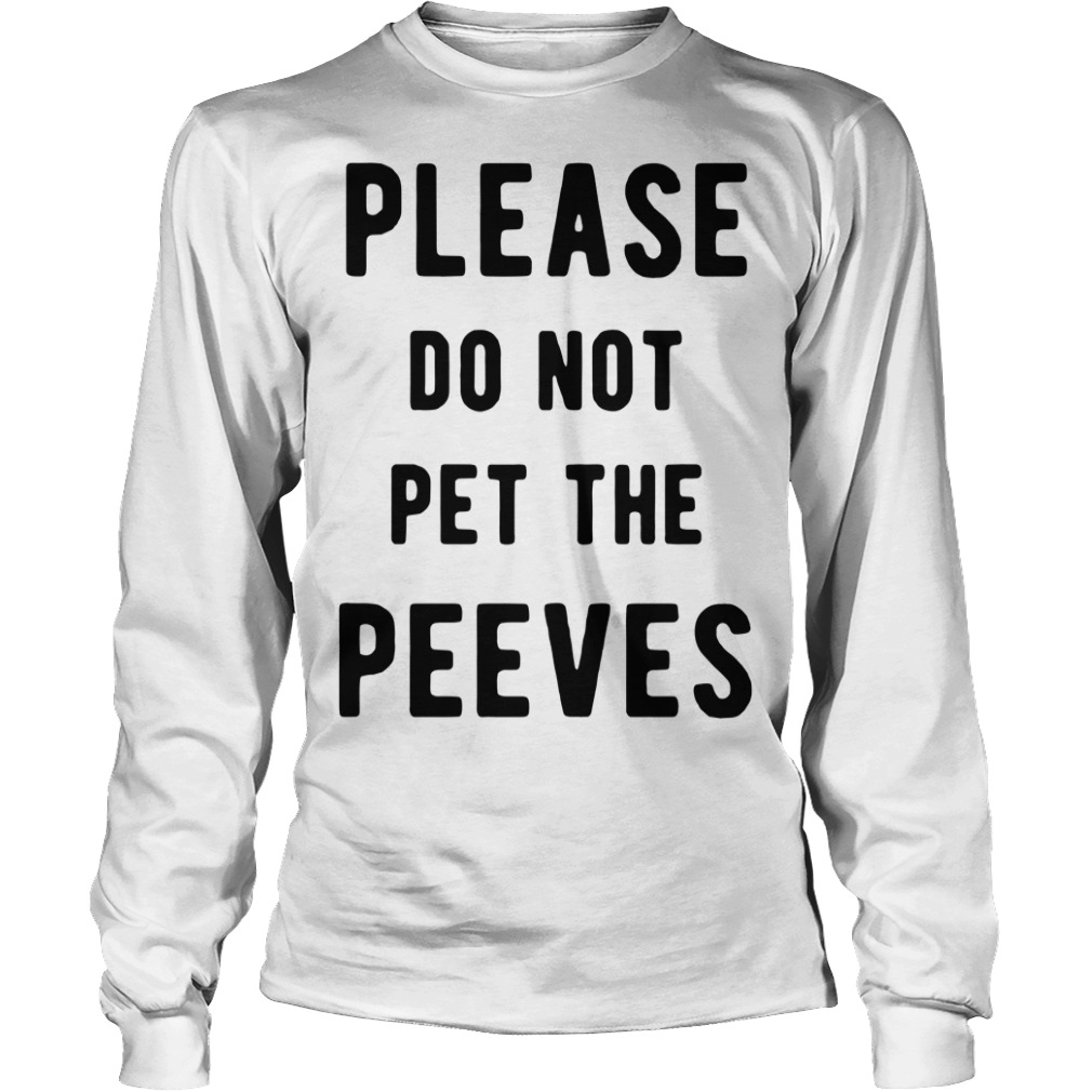 Please do not pet the peeves Longsleeve Tee