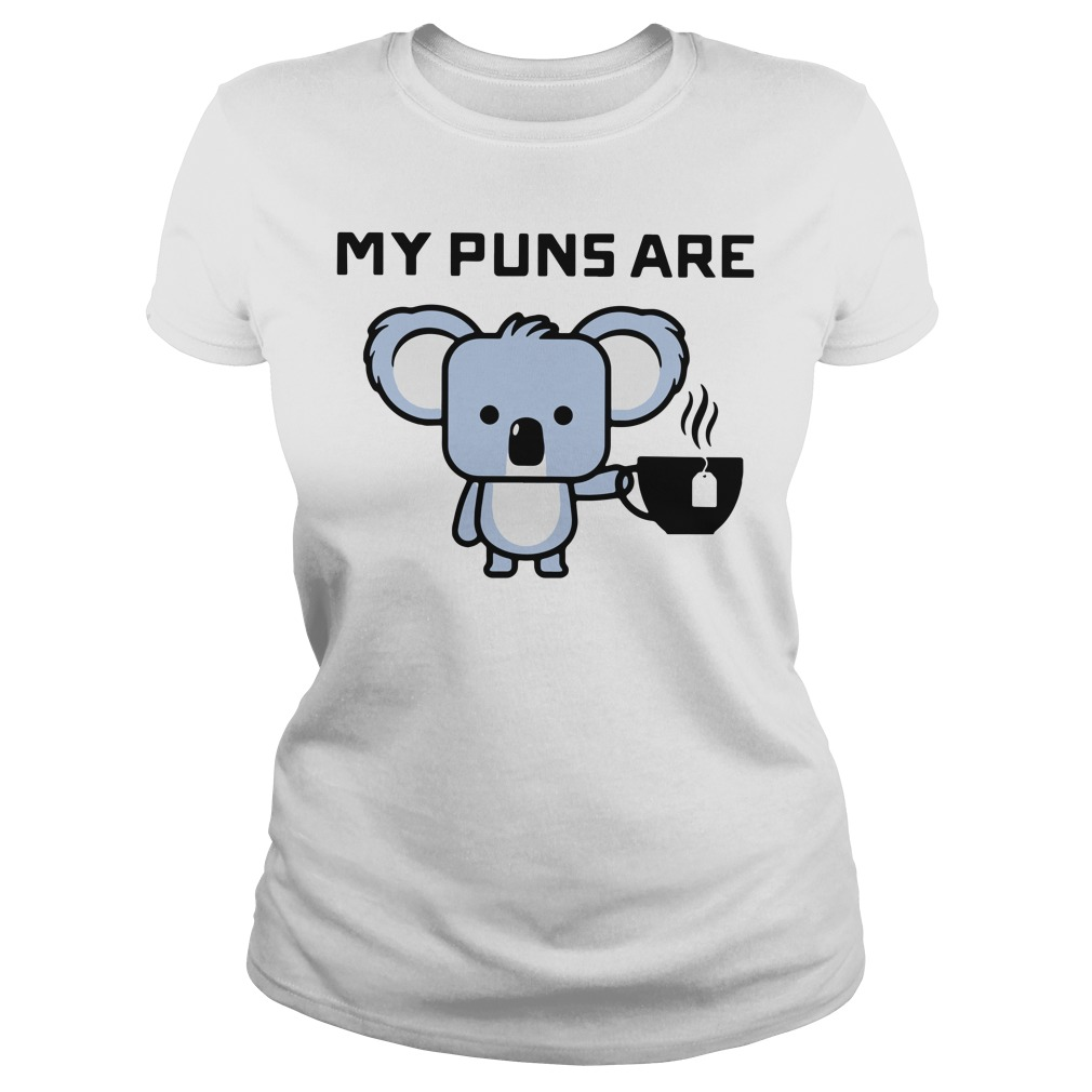 My puns are Koala tea Ladies Tee