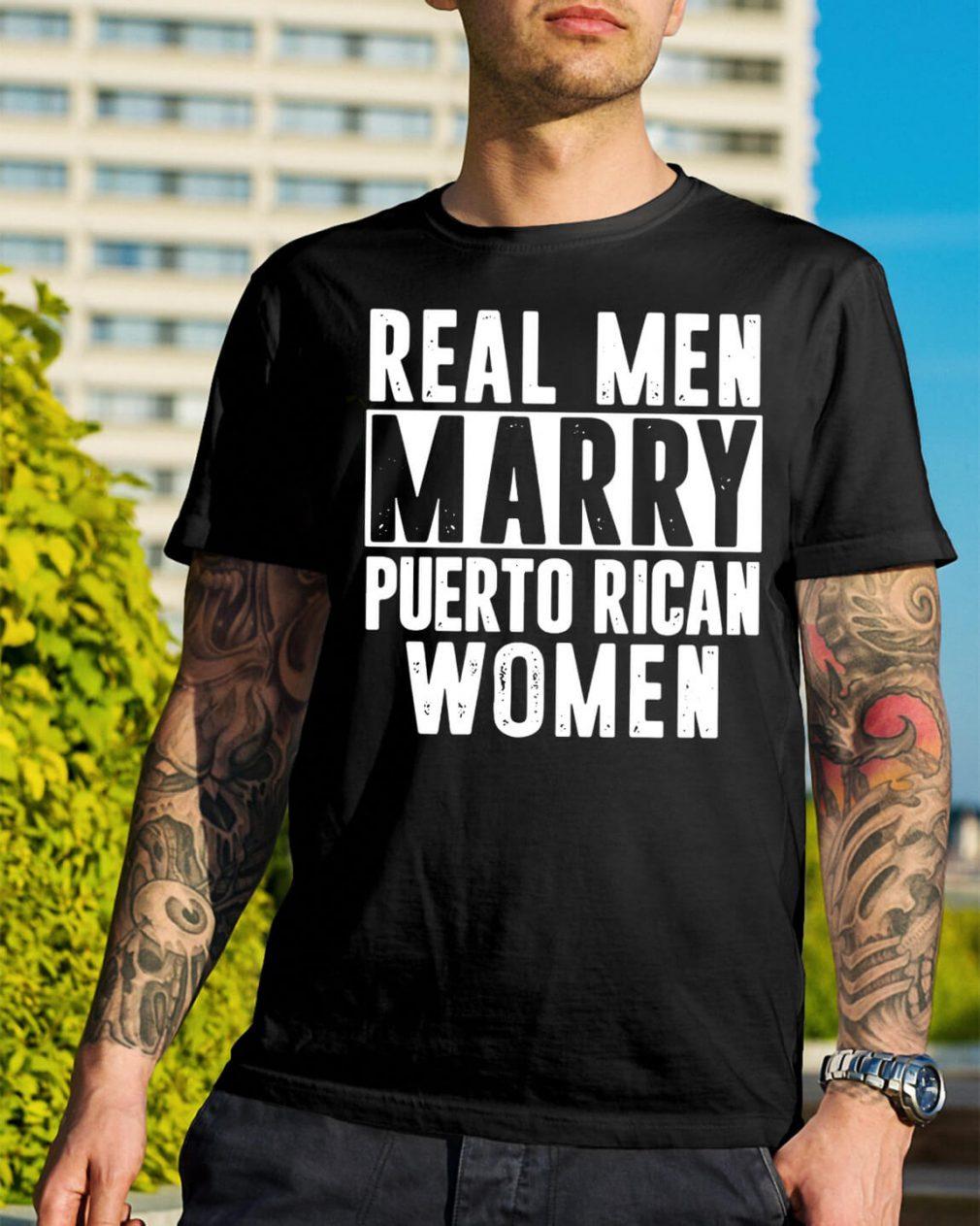 Real men marry Puerto Rican women shirt