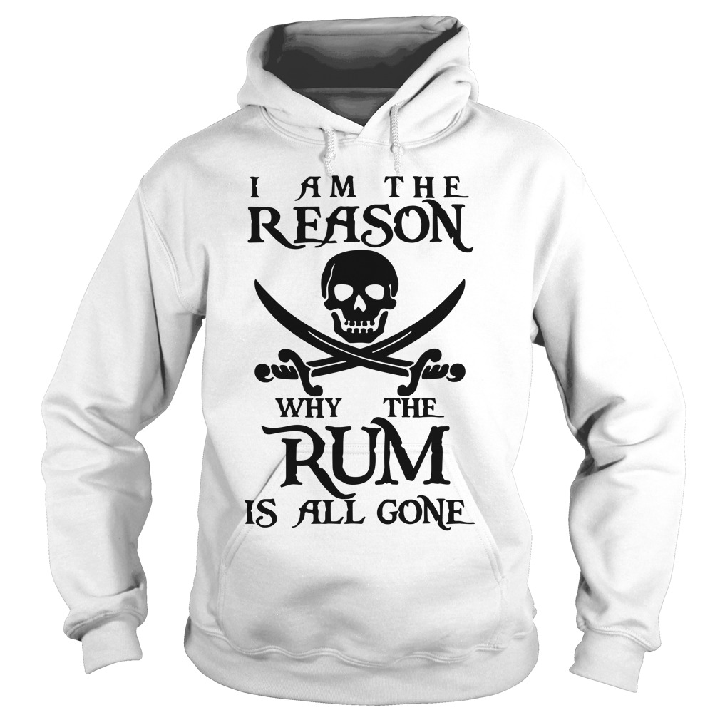 I am the reason why the rum is all gone Hoodie