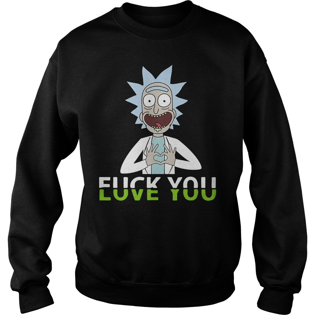 Rick and Morty fuck you love you Sweater