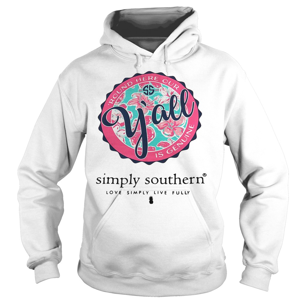 Round here our y'all is genuine simple southern love simply live fully Hoodie