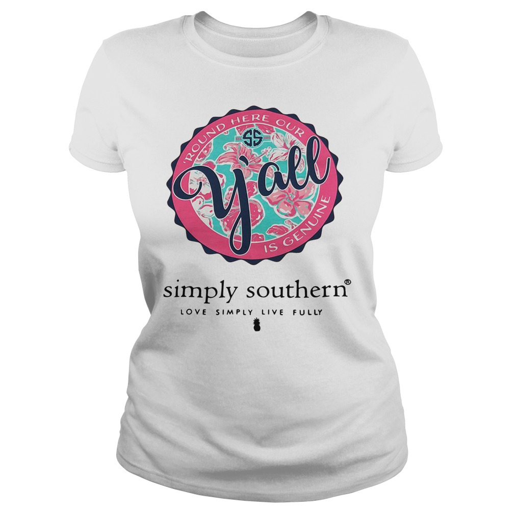 Round here our y'all is genuine simple southern love simply live fully Ladies Tee