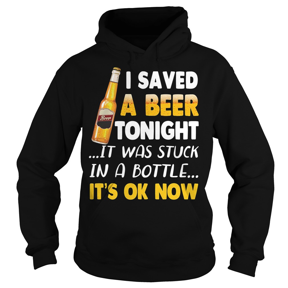 I saved a beer tonight it was stuck in a bottle it's ok now Hoodie