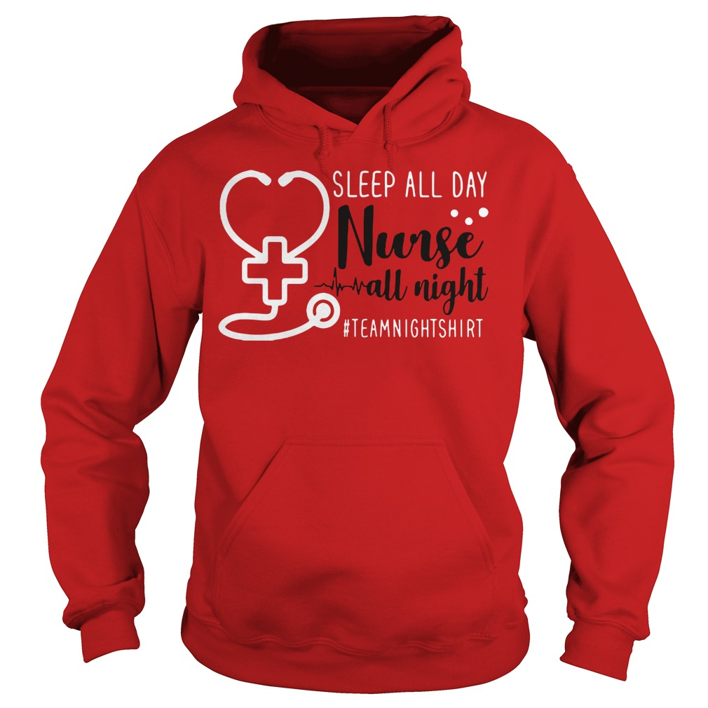 Sleep all day nurse all night team night Hoodie