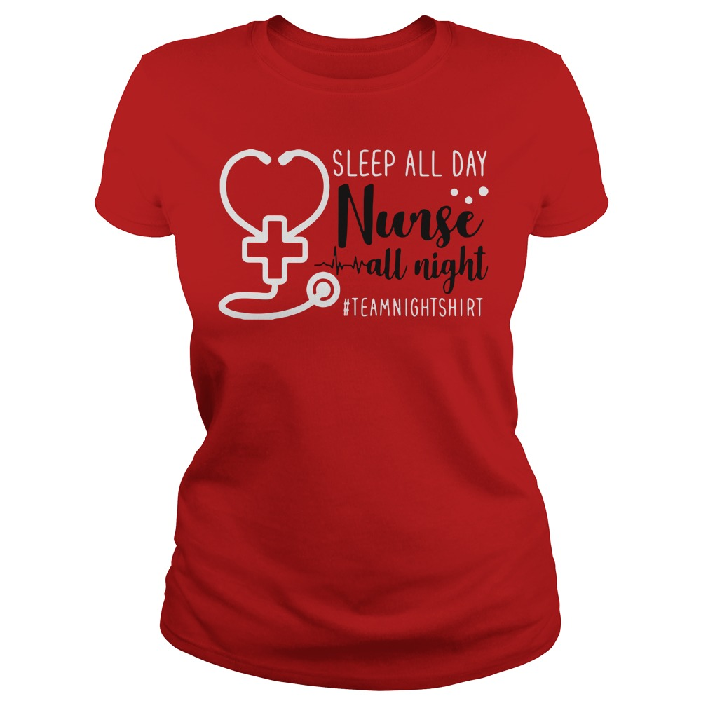 Sleep all day nurse all night team night Ladies Tee
