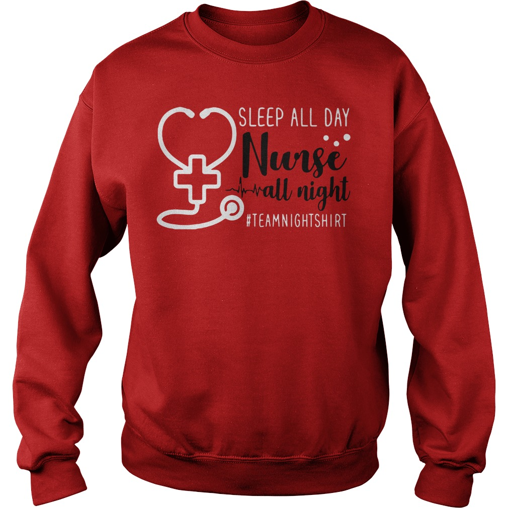 Sleep all day nurse all night team night Sweater