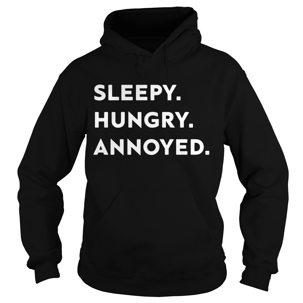 Sleepy hungry annoyed Hoodie