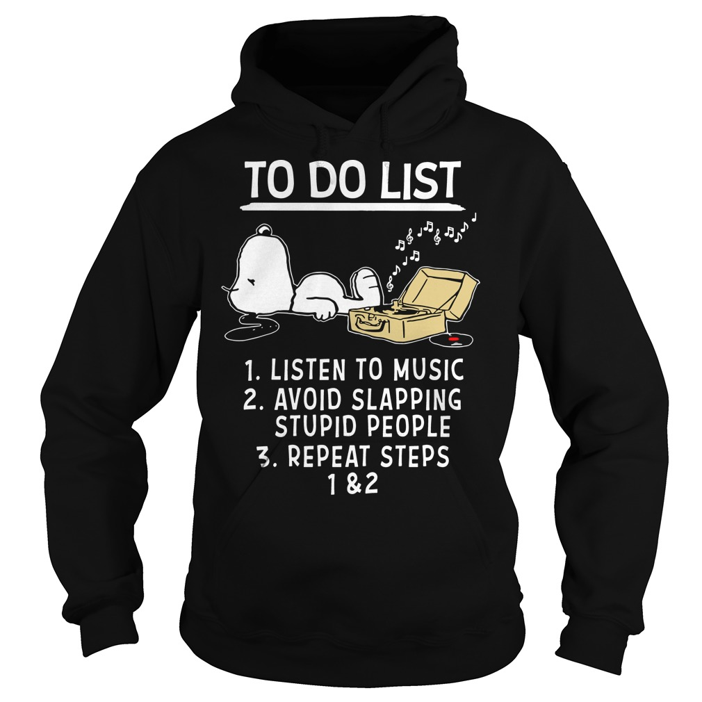 Snoopy to do list listen to music avoid slapping stupid people repeat Hoodie