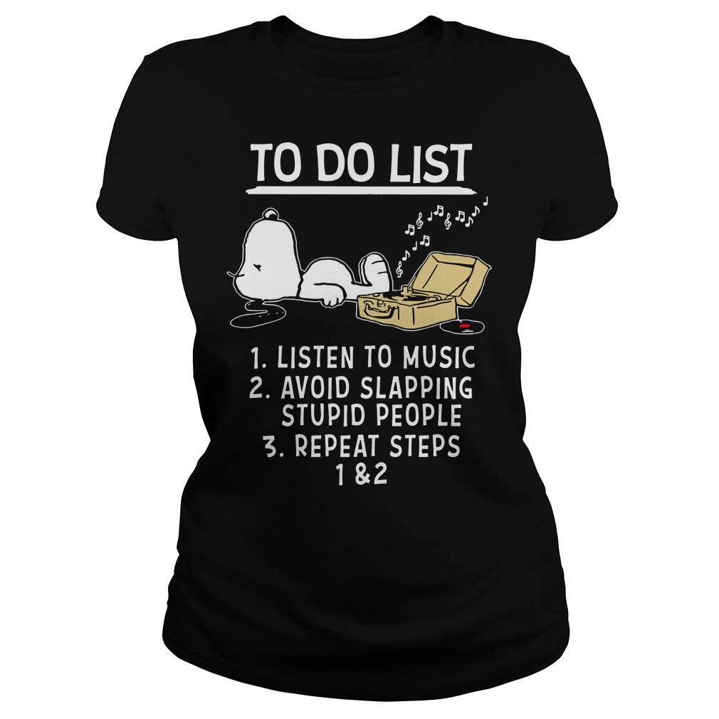 Snoopy to do list listen to music avoid slapping stupid people repeat Ladies Tee