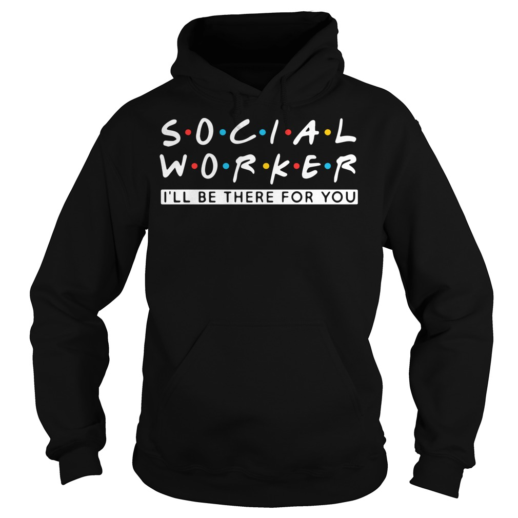 Social worker I'll be there for you Hoodie