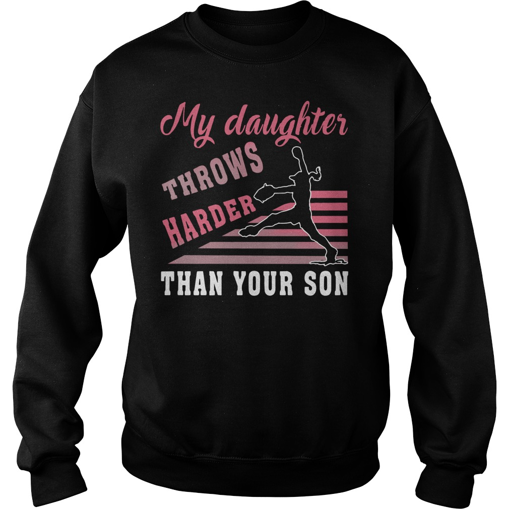 Softball my daughter throws harder than your son Sweater