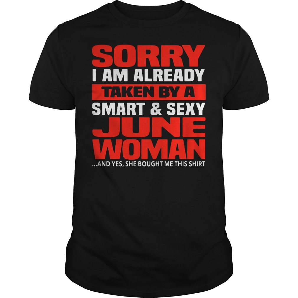 Sorry I am already taken by a smart and sexy June woman Guys Shirt