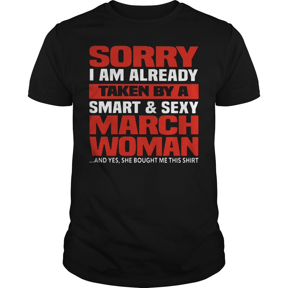 Sorry I am already taken by a Smart and sexy March woman Guys Shirt